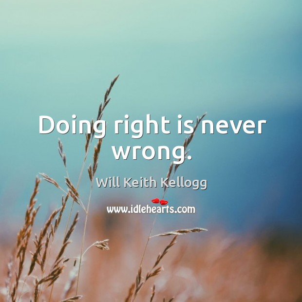 Image, Doing right is never wrong.