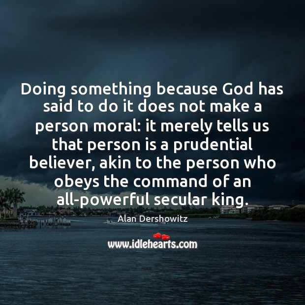 Doing something because God has said to do it does not make Image