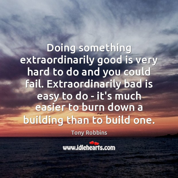 Image, Doing something extraordinarily good is very hard to do and you could