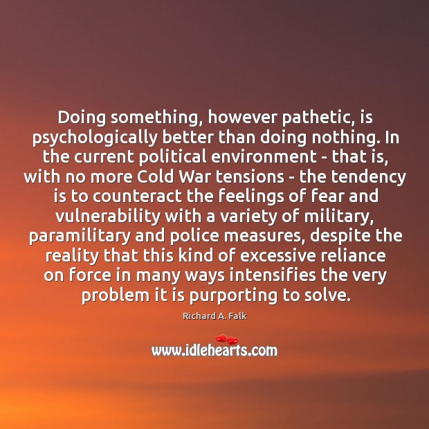 Doing something, however pathetic, is psychologically better than doing nothing. In the Image