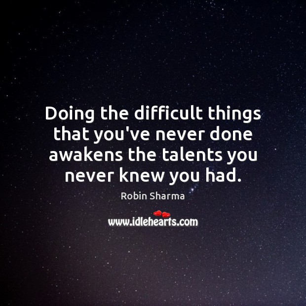 Image, Doing the difficult things that you've never done awakens the talents you