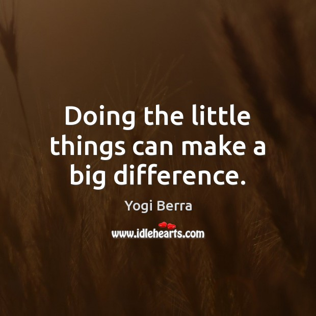 Image, Doing the little things can make a big difference.