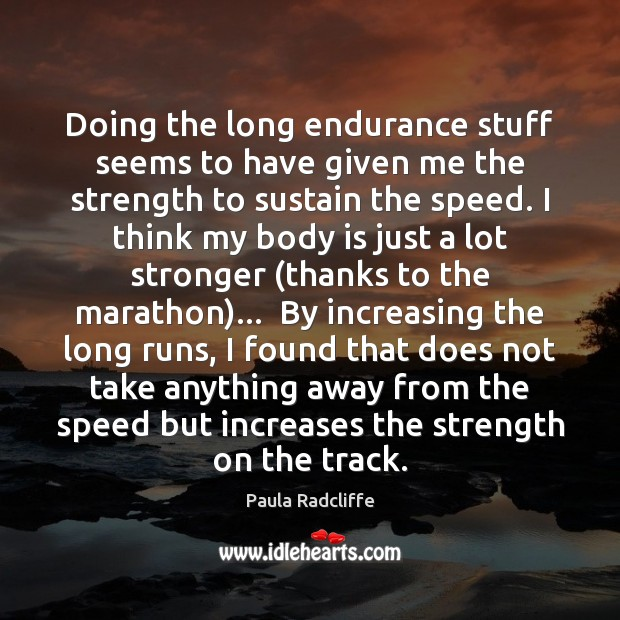 Doing the long endurance stuff seems to have given me the strength Image