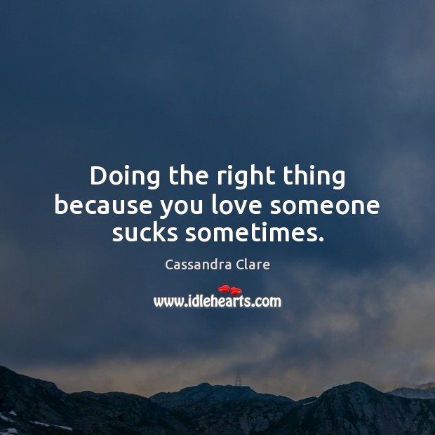 Doing the right thing because you love someone sucks sometimes. Image