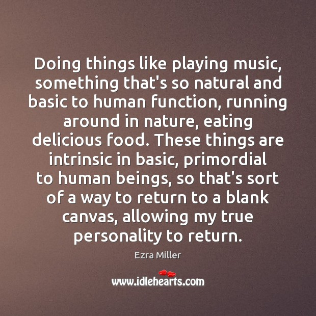 Doing things like playing music, something that's so natural and basic to Image