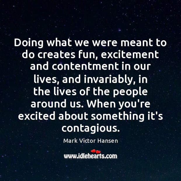 Doing what we were meant to do creates fun, excitement and contentment Image