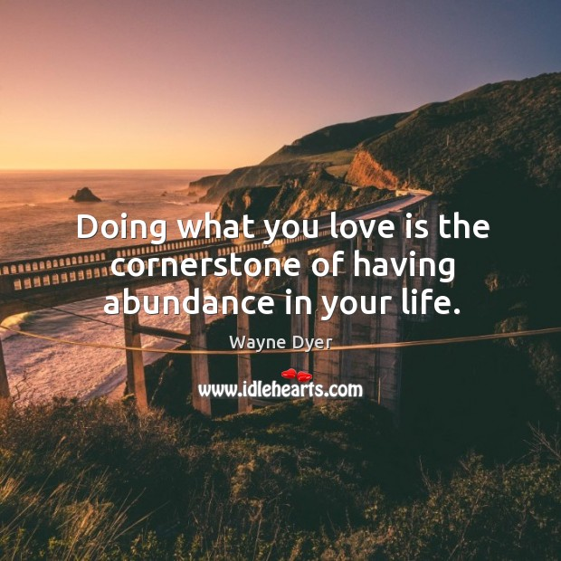 Image, Doing what you love is the cornerstone of having abundance in your life.