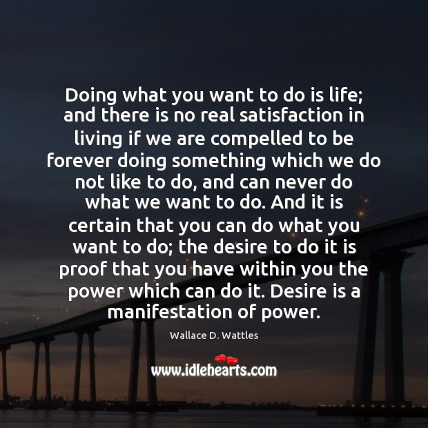 Doing what you want to do is life; and there is no Desire Quotes Image