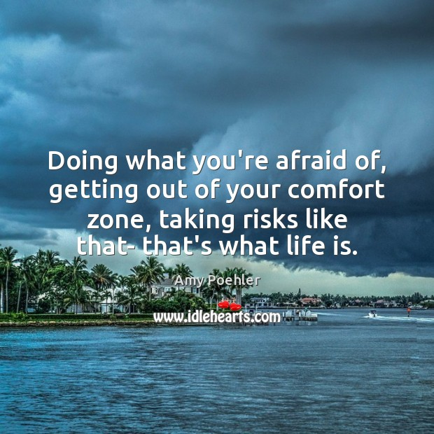 Doing what you're afraid of, getting out of your comfort zone, taking Amy Poehler Picture Quote