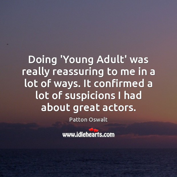 Doing 'Young Adult' was really reassuring to me in a lot of Patton Oswalt Picture Quote