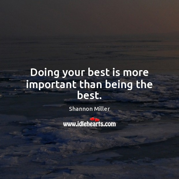 Doing your best is more important than being the best. Shannon Miller Picture Quote