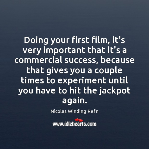 Doing your first film, it's very important that it's a commercial success, Nicolas Winding Refn Picture Quote