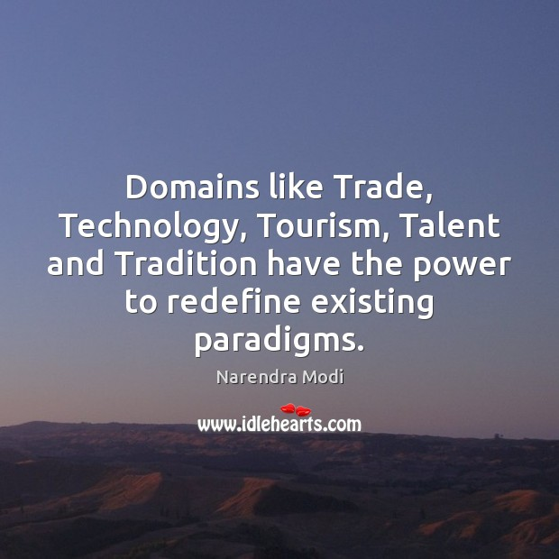 Image, Domains like Trade, Technology, Tourism, Talent and Tradition have the power to