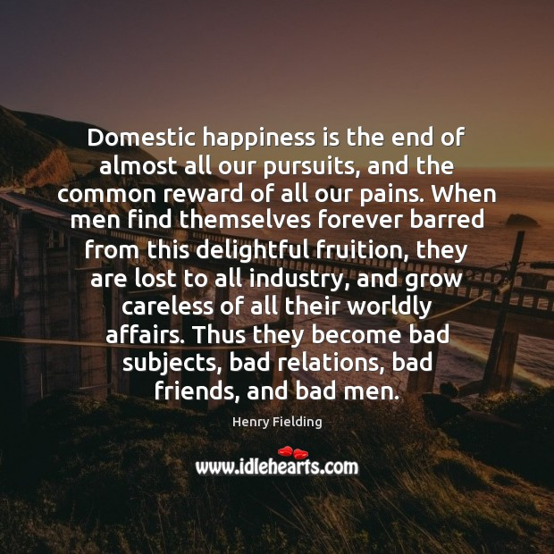 Image, Domestic happiness is the end of almost all our pursuits, and the