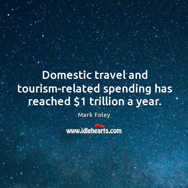Domestic travel and tourism-related spending has reached $1 trillion a year. Image