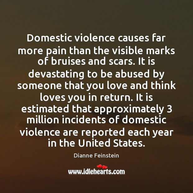 Domestic violence causes far more pain than the visible marks of bruises Dianne Feinstein Picture Quote