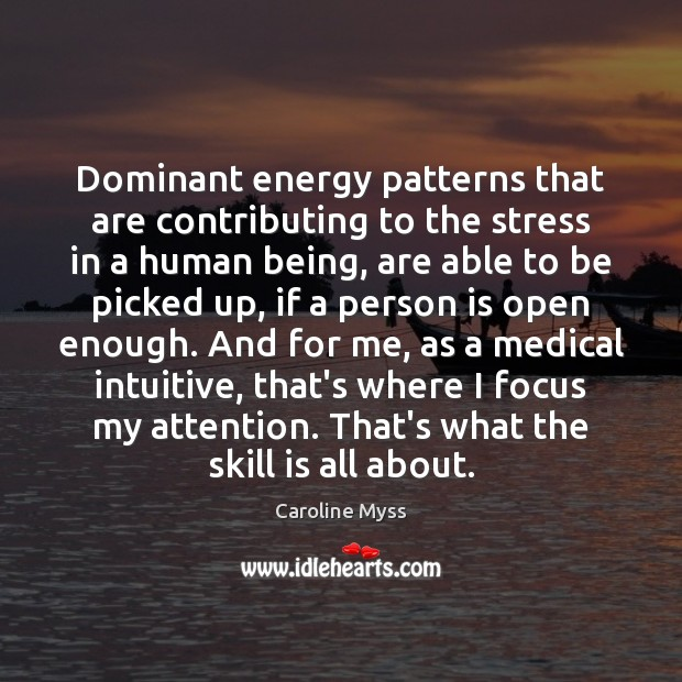 Dominant energy patterns that are contributing to the stress in a human Caroline Myss Picture Quote