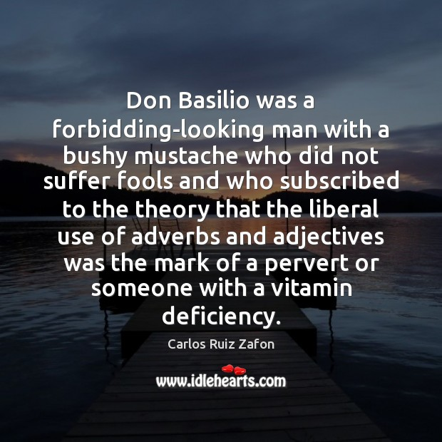 Image, Don Basilio was a forbidding-looking man with a bushy mustache who did