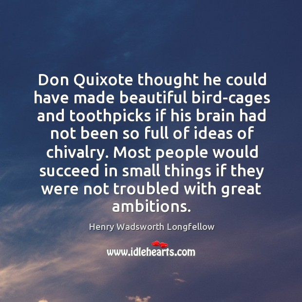 Don Quixote thought he could have made beautiful bird-cages and toothpicks if Image