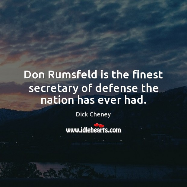 Don Rumsfeld is the finest secretary of defense the nation has ever had. Image