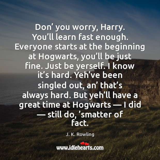 Image, Don' you worry, Harry. You'll learn fast enough. Everyone starts at