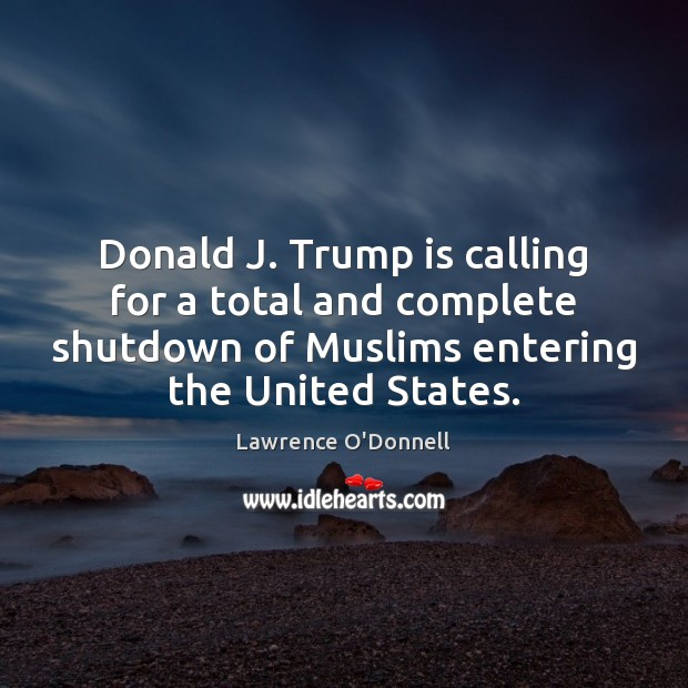 Image, Donald J. Trump is calling for a total and complete shutdown of