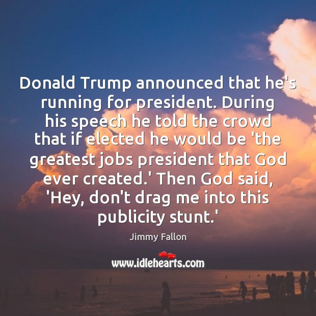 Donald Trump announced that he's running for president. During his speech he Image