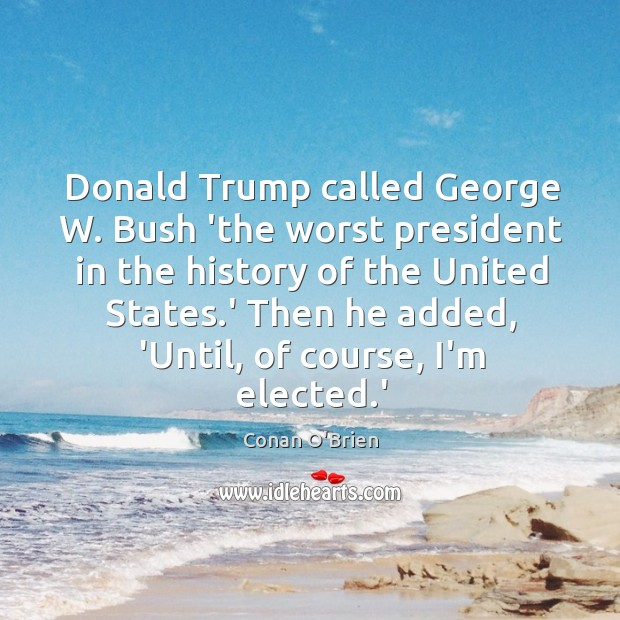 Donald Trump called George W. Bush 'the worst president in the history Image
