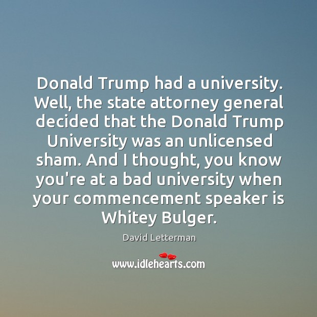 Image, Donald Trump had a university. Well, the state attorney general decided that