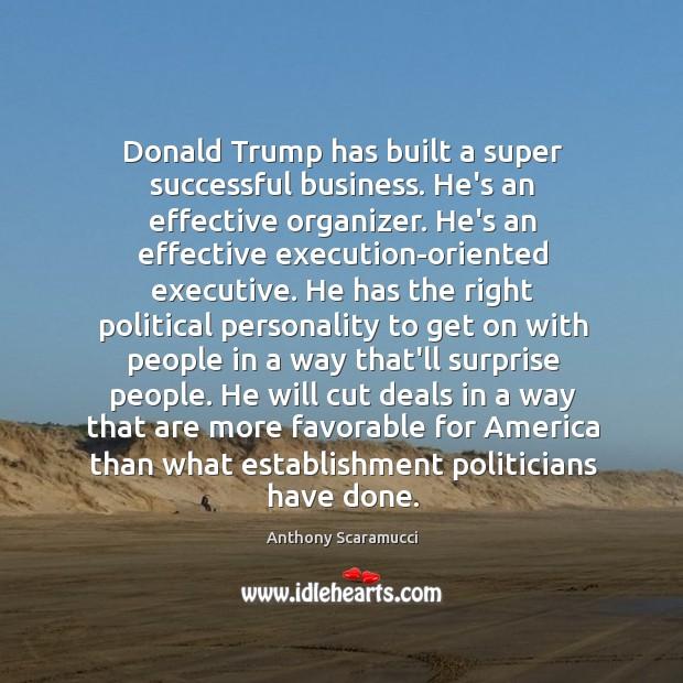Donald Trump has built a super successful business. He's an effective organizer. Image