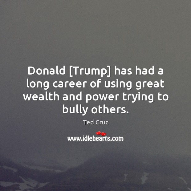Image, Donald [Trump] has had a long career of using great wealth and