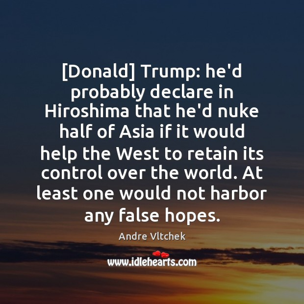 [Donald] Trump: he'd probably declare in Hiroshima that he'd nuke half of Image