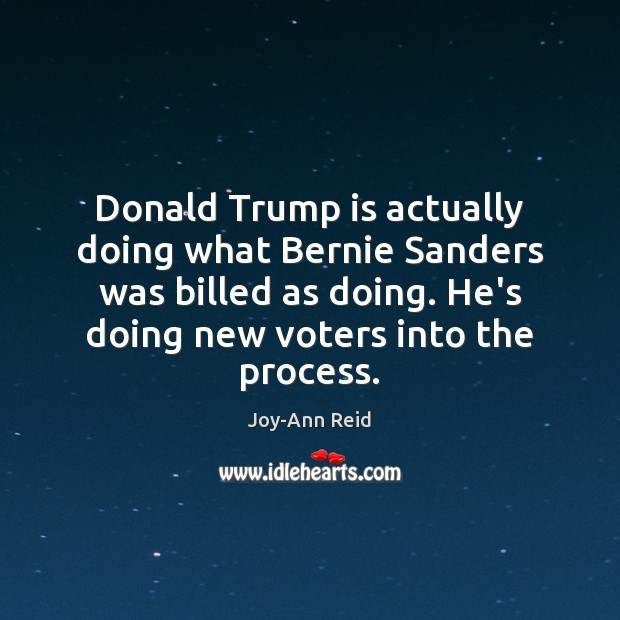 Image, Donald Trump is actually doing what Bernie Sanders was billed as doing.