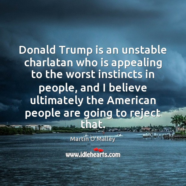Donald Trump is an unstable charlatan who is appealing to the worst Image
