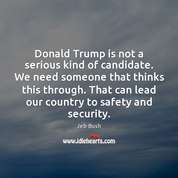 Donald Trump is not a serious kind of candidate. We need someone Image