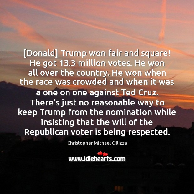 Image, [Donald] Trump won fair and square! He got 13.3 million votes. He won