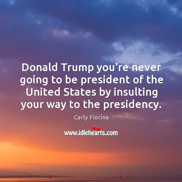 Donald Trump you're never going to be president of the United States Image
