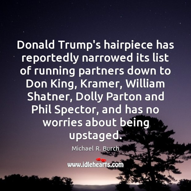 Image, Donald Trump's hairpiece has reportedly narrowed its list of running partners down