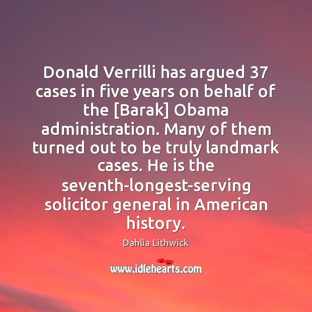Donald Verrilli has argued 37 cases in five years on behalf of the [ Dahlia Lithwick Picture Quote