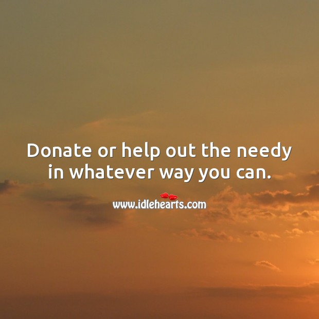 Donate or help out the needy in whatever way you can. Donate Quotes Image