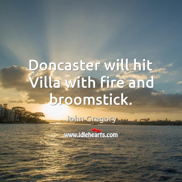 Doncaster will hit Villa with fire and broomstick. Image