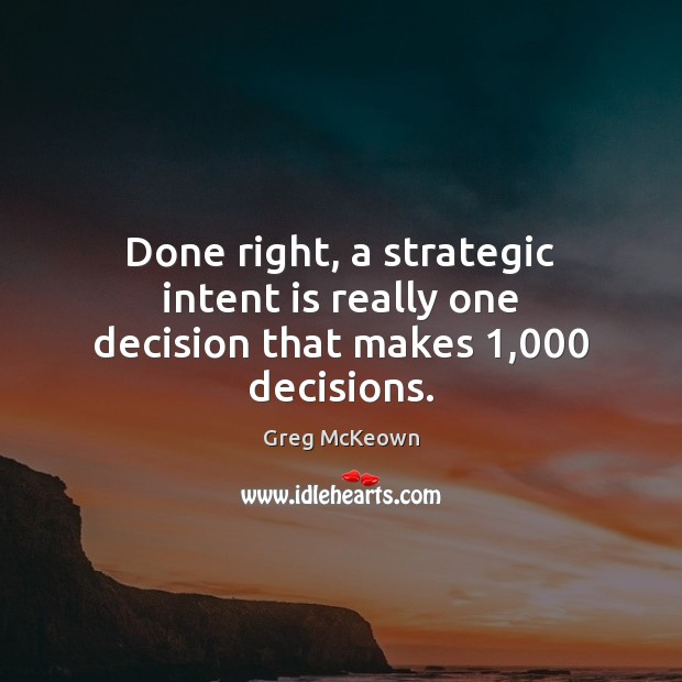 Done right, a strategic intent is really one decision that makes 1,000 decisions. Intent Quotes Image