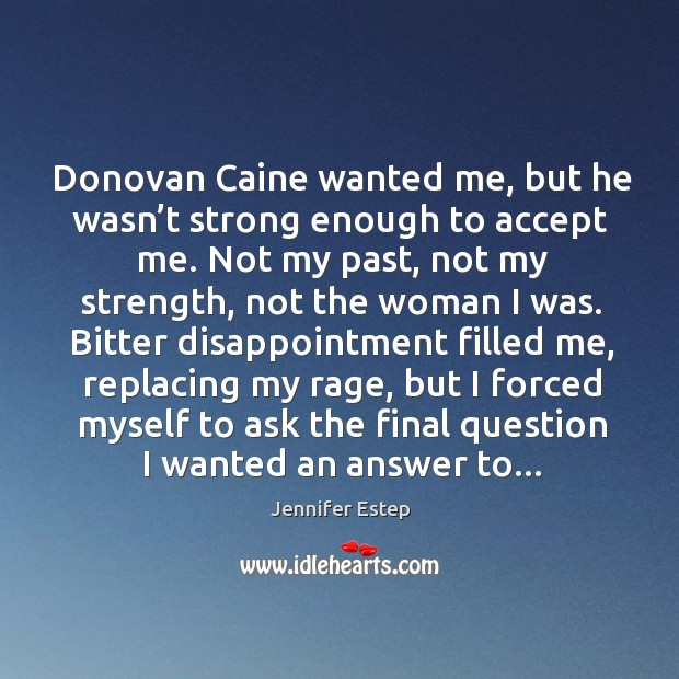 Donovan Caine wanted me, but he wasn't strong enough to accept Image