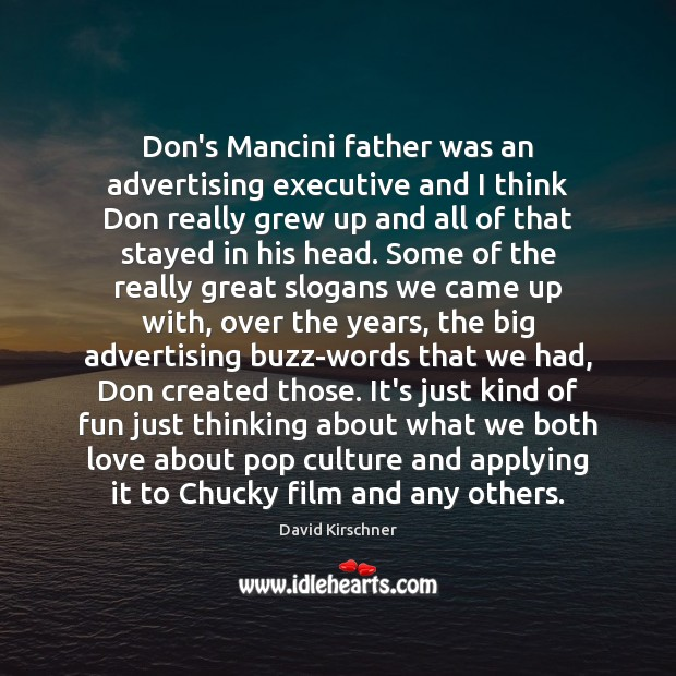 Don's Mancini father was an advertising executive and I think Don really Image