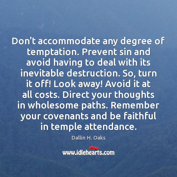 Don't accommodate any degree of temptation. Prevent sin and avoid having to Faithful Quotes Image