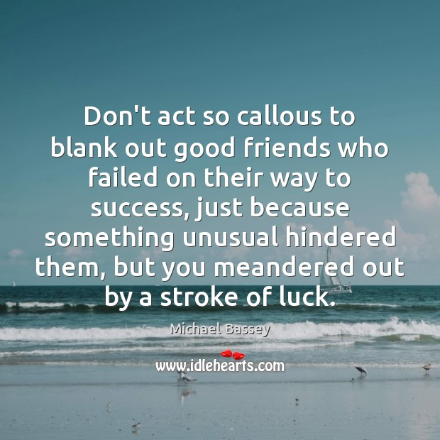 Image, Don't act so callous to blank out good friends who failed on