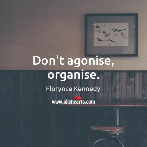 Don't agonise, organise. Image