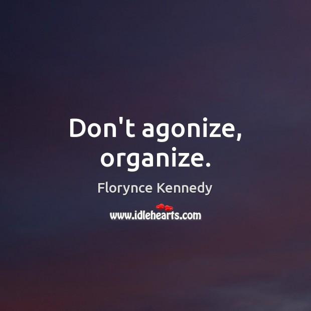 Don't agonize, organize. Image