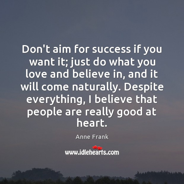 Don't aim for success if you want it; just do what you Image