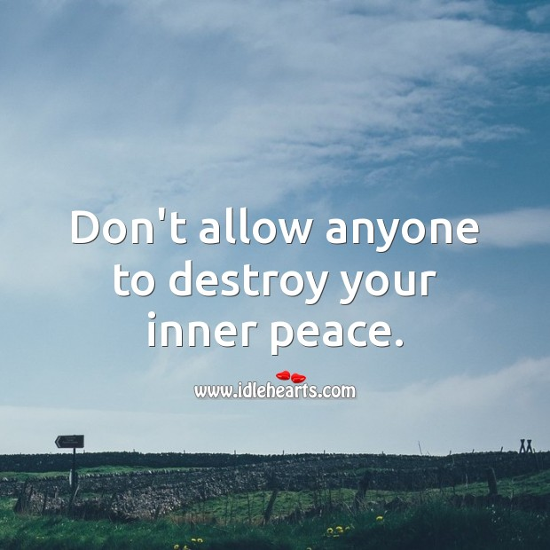 Don't allow anyone to destroy your inner peace. Advice Quotes Image